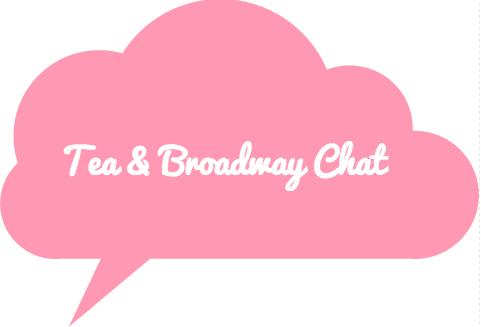 Tea & Broadway Chat
