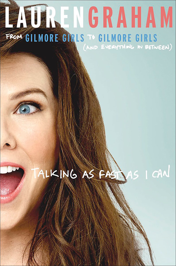 Talking as Fast as I Can: From Gilmore Girls to Gilmore Girls and Everything in Between